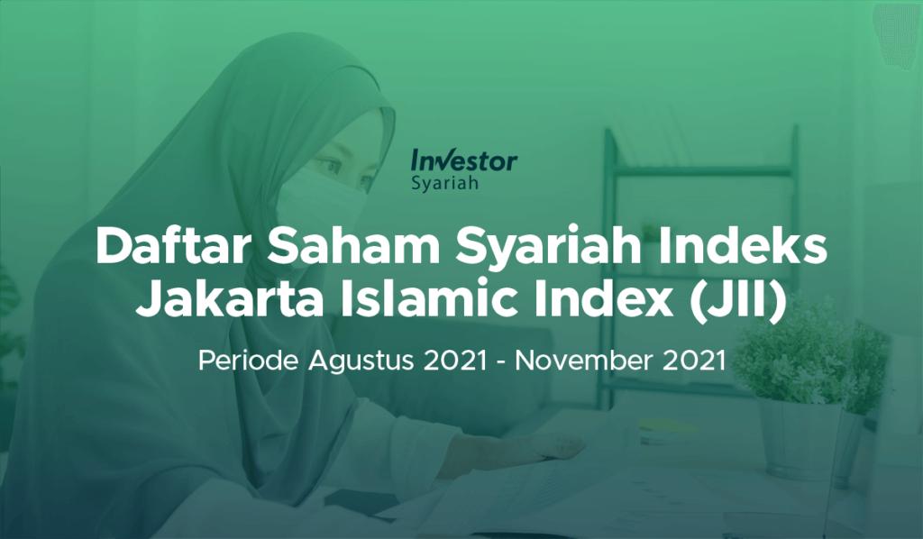 Daftar Saham Syariah Indeks Jakarta Islamic Index (JII) Periode Agustus 2021 - November 2021